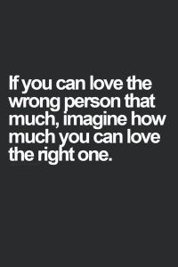 If-you-can-love-the-wrong-person-that-much-imagine-how-much-you-can-love-the-right-one_